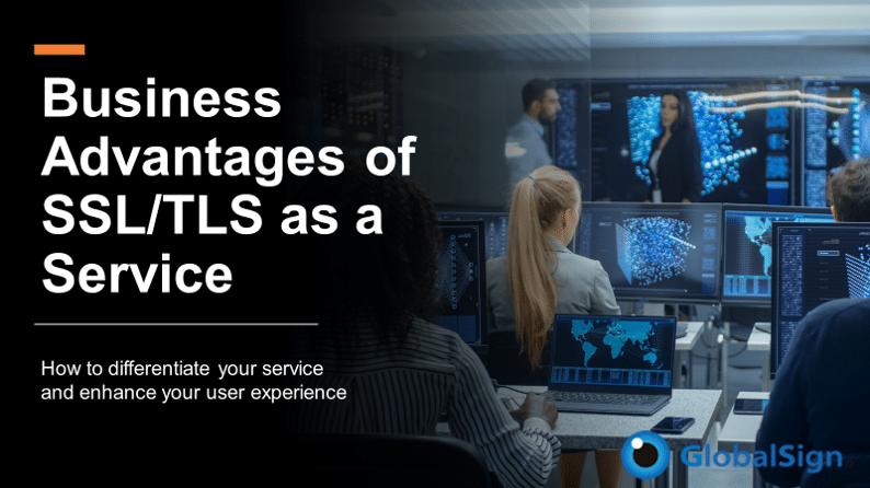 Business Advantages of SSL/TLS as a Service